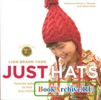 Книга Lion Brand Yarn: Just Hats: Favorite Patterns to Knit and Crochet.