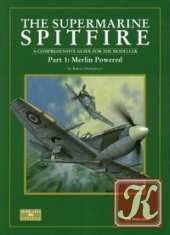 Книга The Supermarine Spitfire Part 1: Merlin Powered. A Comprehensive Guide for the Modeller (SAM Modellers Datafile 3)