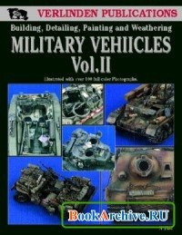 Книга Military Vehicles Vol. II - Building, Detailing, Painting and Weathering