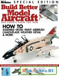 Книга Build Better Model Aircraft (FineScale Modeler Special).