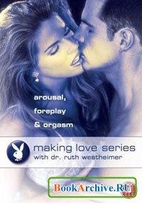 Книга Занятия любовью- Возбуждение, Прелюдия И Оргазм