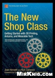 Книга The New Shop Class: Getting Started with 3D Printing, Arduino, and Wearable Tech