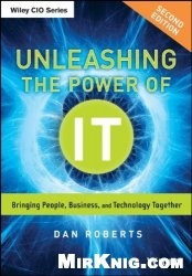 Книга Unleashing the Power of IT: Bringing People, Business, and Technology Together
