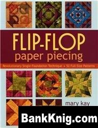 Книга Flip-Flop Paper Piecing: Revolutionary Single-Foundation Technique Guarantees Accuracy