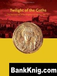 The Twilight of the Goths: The Kingdom of Toledo, C. 560-711