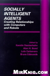 Socially Intelligent Agents: Creating Relationships with Computers and Robots (Multiagent Systems, Artificial Societies, and Simulated Organizations)