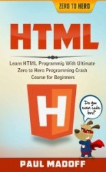 Книга HTML: Learn HTML With Ultimate Zero to Hero Programming Crash Course for Beginners