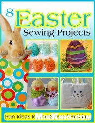 Журнал 8 Easter Sewing Projects
