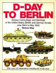 Книга D-Day to Berlin: Armour Camouflage and Markings of Allied and German Armies June 1944 to May 1945