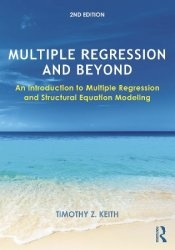 Книга Multiple regression and beyond: an introduction to multiple regression and structural equation modeling, 2nd edition