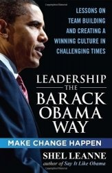 Книга Leadership the Barack Obama Way: Lessons on Teambuilding and Creating a Winning Culture in Challenging Times