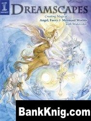Книга Dreamscapes: Creating Magical Angel, Faery & Mermaid Worlds In Watercolor