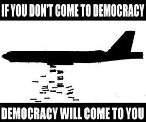 if you don,t come to democracy - democracy will come to you