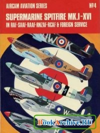 Книга Aircam Aviation Series №4: Supermarine Spitfire Mk.I-XVI in RAF-SAAF-RAAF-RNZAF-RCAF and Foreign Service.