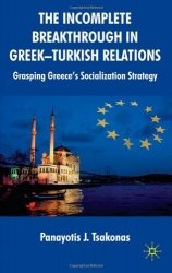 Книга The Incomplete Breakthrough in Greek-Turkish Relations: Grasping Greece's Socialization Strategy