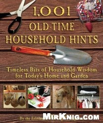 Книга 1,001 Old-Time Household Hints: Timeless Bits of Household Wisdom for Today's Home and Garden