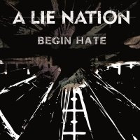 A Lie Nation >  Begin Hate [ep] (2017)