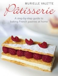Книга Patisserie A Step-by-step Guide to Baking French Pastries at Home