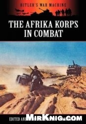 Книга The Afrika Korps in Combat  (Hitler's War Machine)