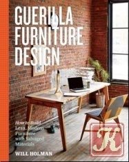 Книга Книга Guerilla Furniture Design: How to Build Lean, Modern Furniture with Salvaged Materials