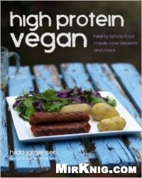 Книга High Protein Vegan: Hearty Whole Food Meals, Raw Desserts and More