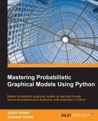 Книга Mastering Probabilistic Graphical Models Using Python