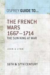 Книга The French Wars 1667-1714: The Sun King at war (Osprey Guid to...)