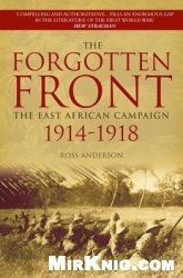 Книга The Forgotten Front: The East African Campaign 1914-1918