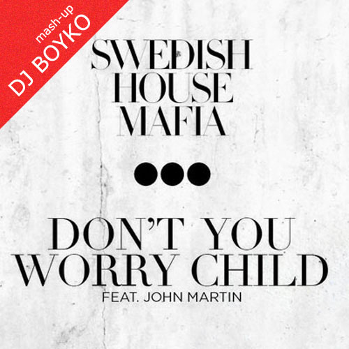 Swedish House Mafia feat. John Martin, TV Rock, Hook N Sling - Don't You Worry Child (Dj Boyko Mash-Up Mix)