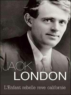 Джек Лондон. Мятежное дитя калифорнийской мечты