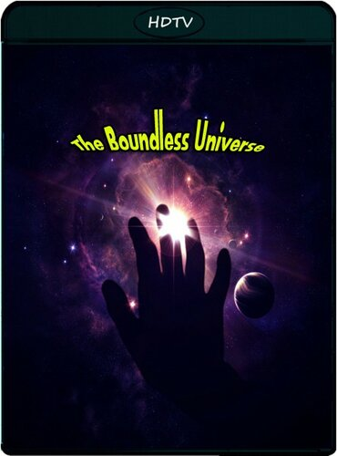 Бесконечная Вселенная. The Boundless Universe