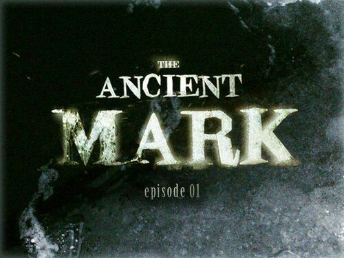 The Ancient Mark - Episode 1 [FINAL]