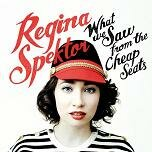 """REGINA SPEKTOR """"WHAT WE SAW FROM THE CHEAP SEATS"""""""