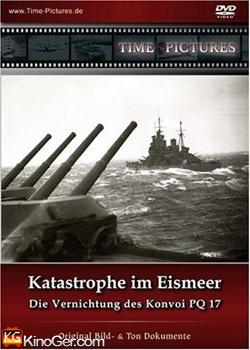 Katastrophe im Eismeer - Die Vernichtung des Konvoi PQ 17 (2012)