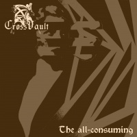 Cross Vault > The All-Consuming (2015)