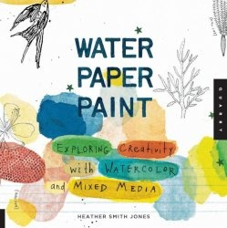 Книга Water Paper Paint: Exploring Creativity with Watercolor and Mixed Media