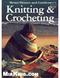 Книга Better Homes and Gardens Knitting and Crocheting