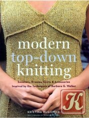 Книга Modern Top-Down Knitting: Sweaters, Dresses, Skirts & Accessories Inspired by the Techniques of Barbara G. Walker