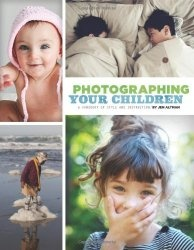 Книга Photographing Your Children: A Handbook of Style and Instruction