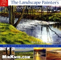 Книга The Landscape Painter's Essential Handbook: How to Paint 50 Beautiful Landscapes in Watercolor