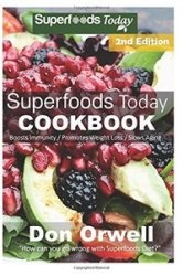 Книга Superfoods Today Cookbook: 200+ Recipes of Quick & Easy, Low Fat, Gluten Free, Wheat Free, Whole Foods Superfoods for Weight Loss Transformation ... -