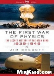 Книга The First War of Physics: The Secret History of the Atomic Bomb, 1939-1949