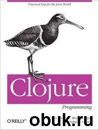 Книга Chas Emerick, Brian Carper and Christophe Grand - Clojure Programming