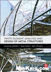 Книга Finite Element Analysis and Design of Metal Structures