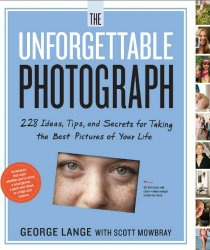 Книга The Unforgettable Photograph: 228 Ideas, Tips, and Secrets for Taking the Best Pictures of Your Life