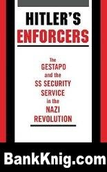 Книга Hitler's Enforcers: The Gestapo and the SS Security Service in the Nazi Revolution pdf ocr 21Мб