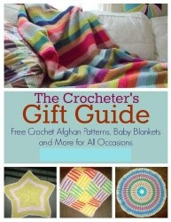 The Crocheters Gift Guide Free Crochet Afghan Patterns Baby Blankets and More for All Occasions