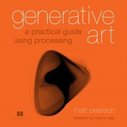 Generative Art : A Practical Guide Using Processing