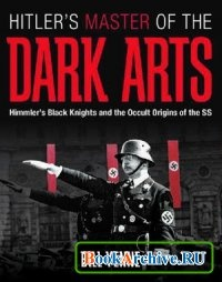 Книга Hitler Master of the Dark Arts: Himmler Black Knights and the Occult Origins of the SS.