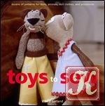 Книга Toys to Sew: Dozens of Patterns for Dolls, Animals, Doll Clothes, and Accessories